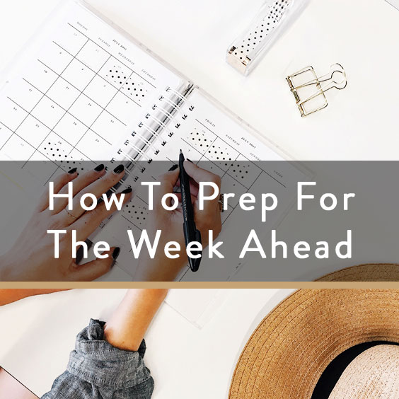How To Prep For The Week Ahead