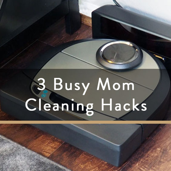 3 Busy Mom Cleaning Hacks + Robotic Vacuum Giveaway