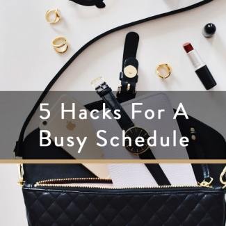 5 Hacks For A Busy Schedule