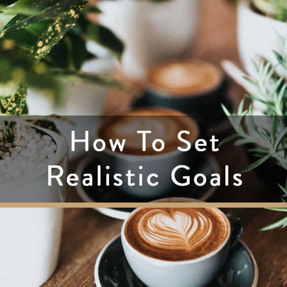 How To Set Realistic Goals