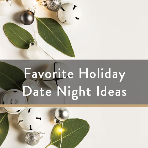 Favorite Holiday Date Night Ideas
