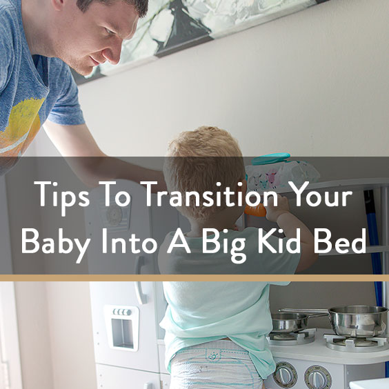 Tips To Transition Your Baby Into A Big Kid Bed