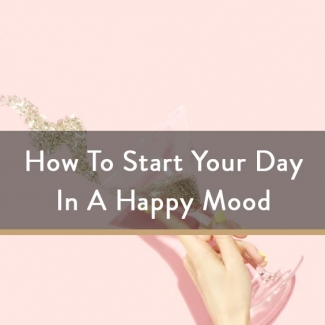 How To Start Your Day In A Happy Mood