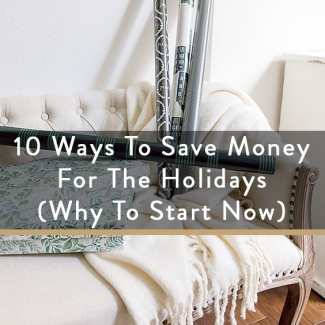 10 Ways To Save Money For The Holidays (Why To Start Now)