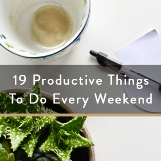 19 Productive Things To Do Every Weekend