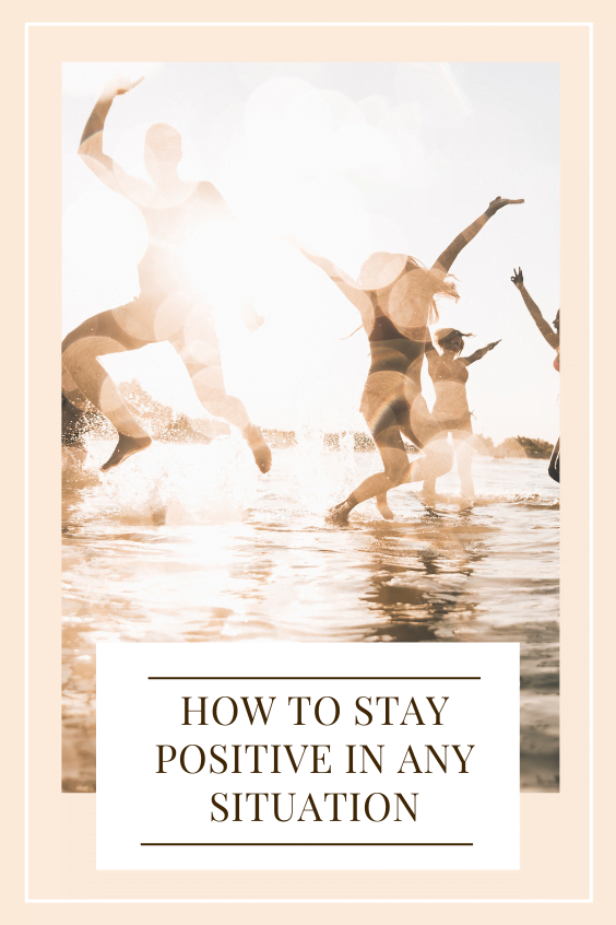 how to stay positive in any situation