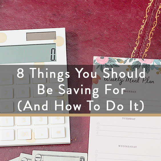 8 Things You Should Be Saving For (And How To Do It)
