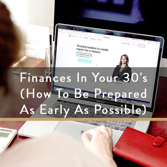 Finances In Your 30's (How To Be Prepared As Early As Possible)