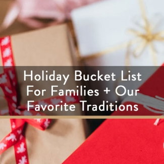 Holiday Bucket Lists For Families (Our Favorite Traditions)