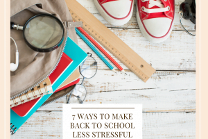 7 Ways To Make Back To School Less Stressful