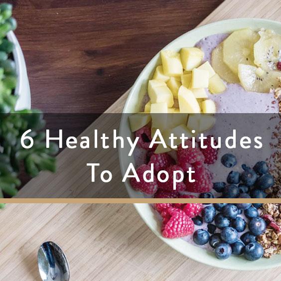 6 Healthy Attitudes To Adopt