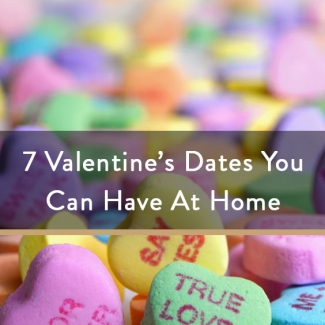 7 Valentine's Dates You Can Have At Home