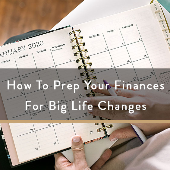 How To Prep Your Finances For Big Life Changes
