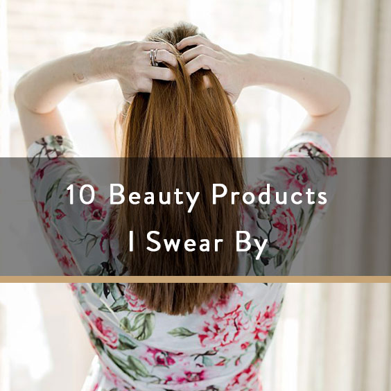 10 Beauty Products I Swear By