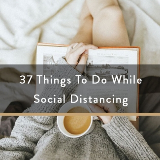 37 Things To Do While Social Distancing