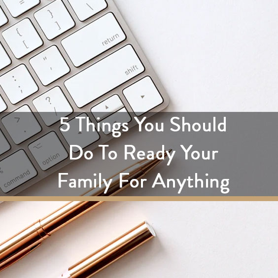 5 Things You Should Do To Ready Your Family For Anything