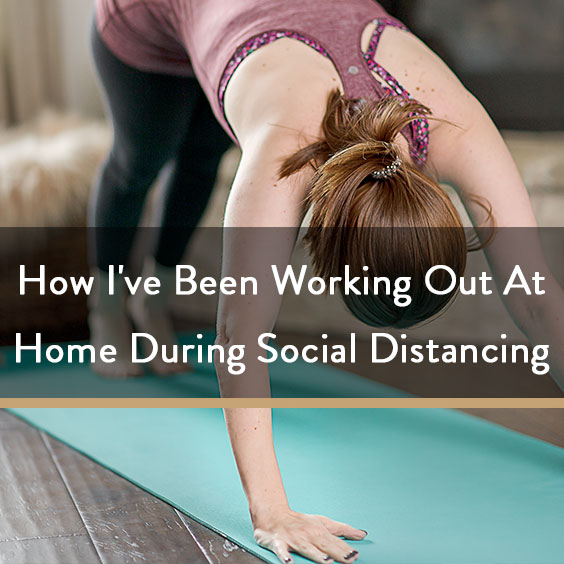 How I've Been Working Out At Home During Social Distancing