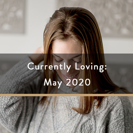Currently Loving: May 2020