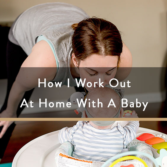How I Work Out At Home With A Baby