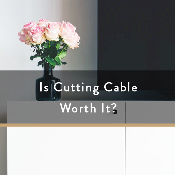 Is Cutting Cable Worth It?