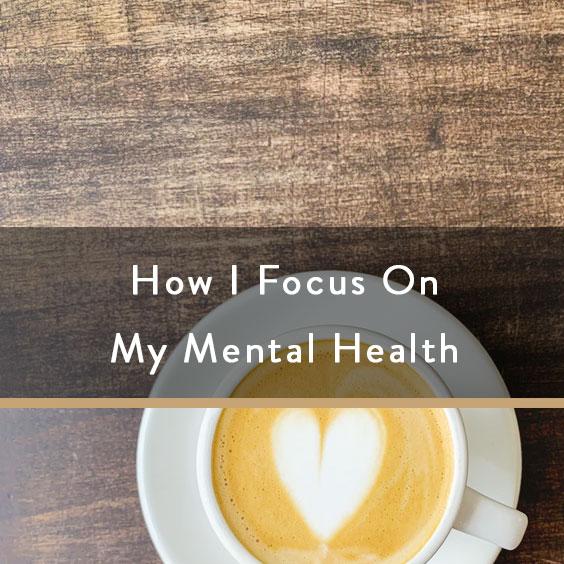 How I Focus On My Mental Health