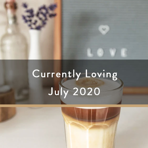 Currently Loving July 2020
