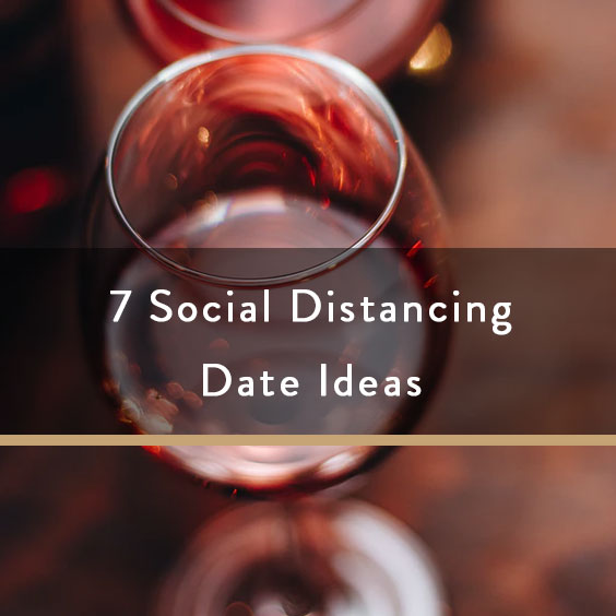 7 Social Distancing Date Ideas