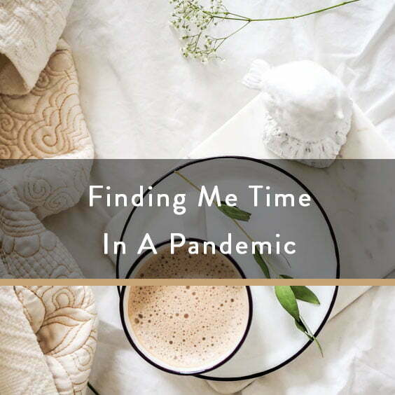 Finding Me Time In A Pandemic