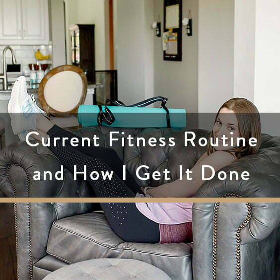 Current Fitness Routine and How I Get It Done