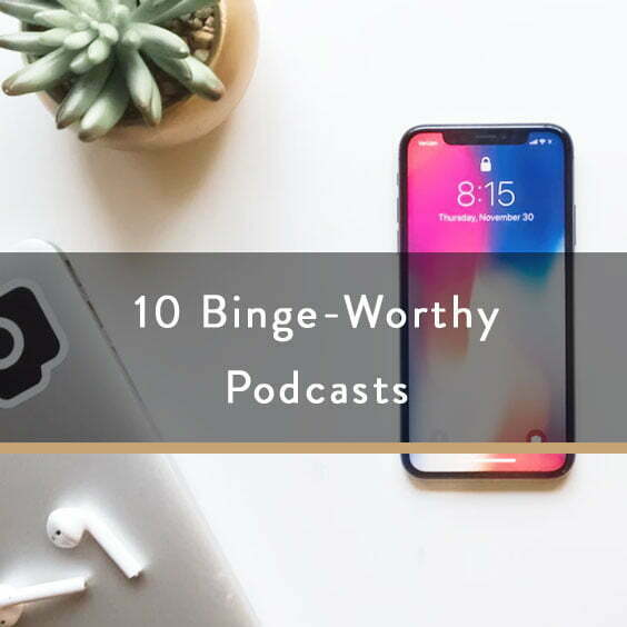 10 Binge-Worthy Podcasts