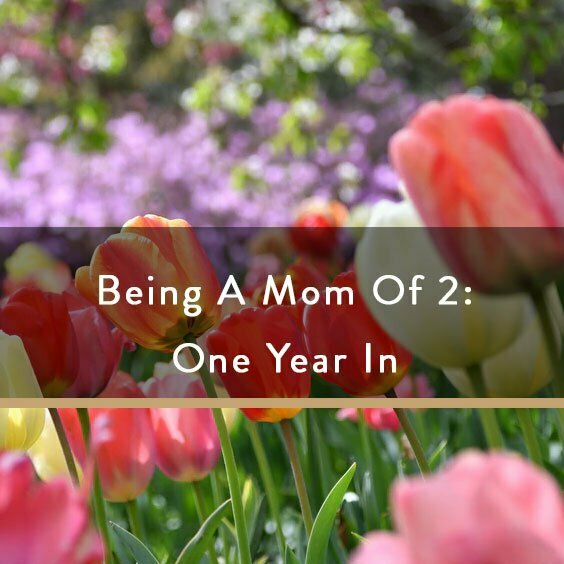 Being A Mom of 2: One Year In