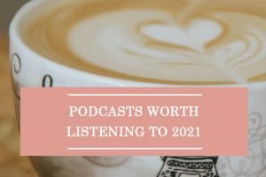 Podcasts Worth Listening To 2021