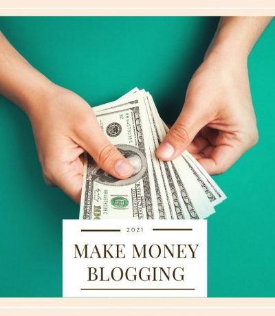 Make Money Blogging In 2021