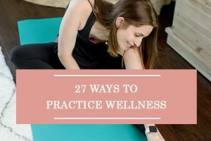 27 Ways To Practice Wellness