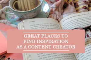 Great Places To Find Inspiration As A Content Creator