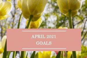 April 2021 Goals
