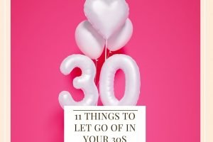 11 Things To Let Go Of In Your 30s