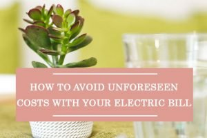 How To Avoid Unforeseen Costs With Your Electric Bill