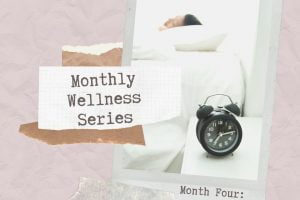Monthly Wellness Series Month Four: Sleep