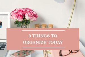 9 Things To Organize Today