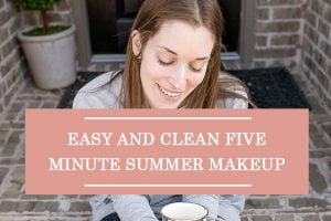 Easy And Clean Five Minute Summer Makeup