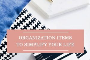 Organization Items To Simplify Your Life