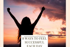 8 Ways To Feel Successful Each Day