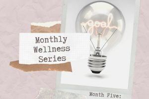 Monthly Wellness Series Month Five: Goal Setting
