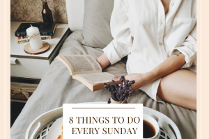 8 Things To Do Every Sunday