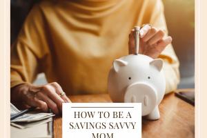 How To Be A Savings Savvy Mom