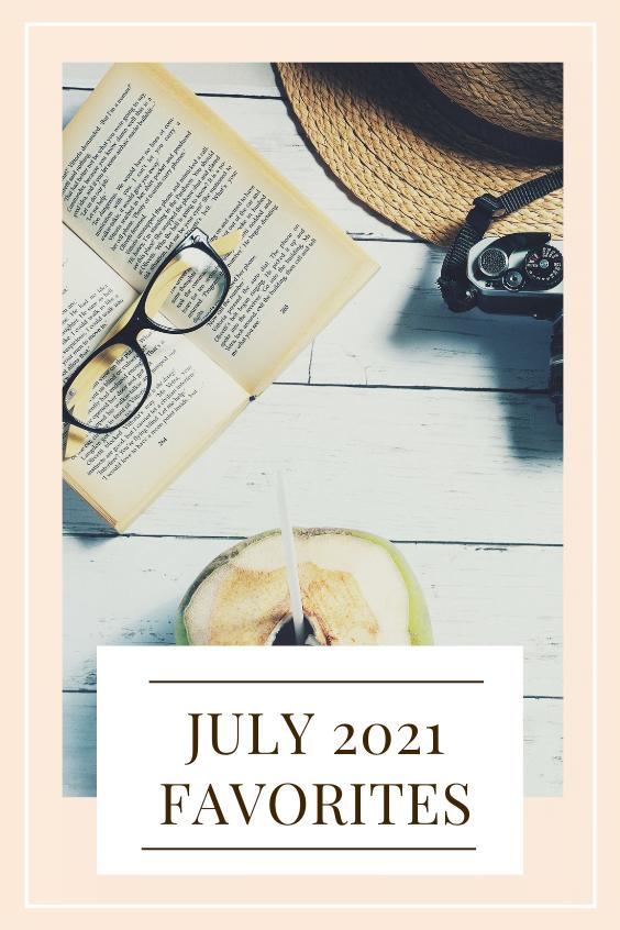 July 2021 favorites