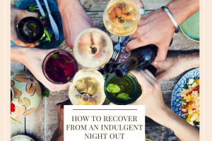 How To Recover From An Indulgent Night Out