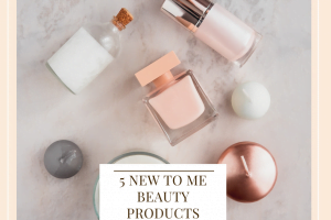5 New To Me Beauty Products