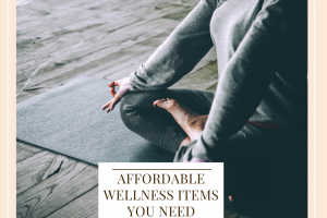 Affordable Wellness Items You Need